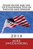 Study Guide for the US Citizenship Test in English and Spanish 2018 (Study Guides for the US Citizenship Test Translated and Annotated) (Volume 1) (English and Spanish Edition) by Mike Swedenberg