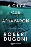 La chica que atraparon (Tracy Crosswhite) (Spanish Edition) by Robert Dugoni