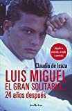 Luis Miguel, el gran solitario... 24 anos despues (Spanish Edition) by Claudia de Icaza