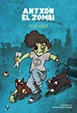 Antxón el zombi. Cachitos de mi vida (Spanish Edition) by Cecilia Alonso