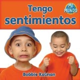 Tengo sentimientos / I Have Feelings (Mi Mundo) (Spanish Edition) by Bobbie Kalman