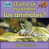 Como se esconden los animales? / How Do Animals Hide? (Mi Mundo) (Spanish Edition) by Bobbie Kalman
